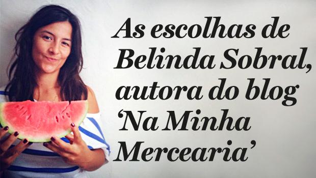 As escolhas de Belinda Sobra, autora do blog 'Na Minha Mercearia'