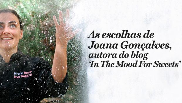 As escolhas de Joana Gonçalves, autora do blog 'In The Mood For Sweets'